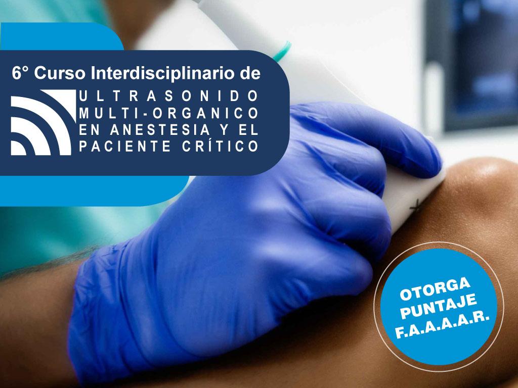 6° CURSO INTERDISCIPLINARIO DE ULTRASONIDO MULTI-ORGÁNICO EN ANESTESIA Y EL PACIENTE CRÍTICO